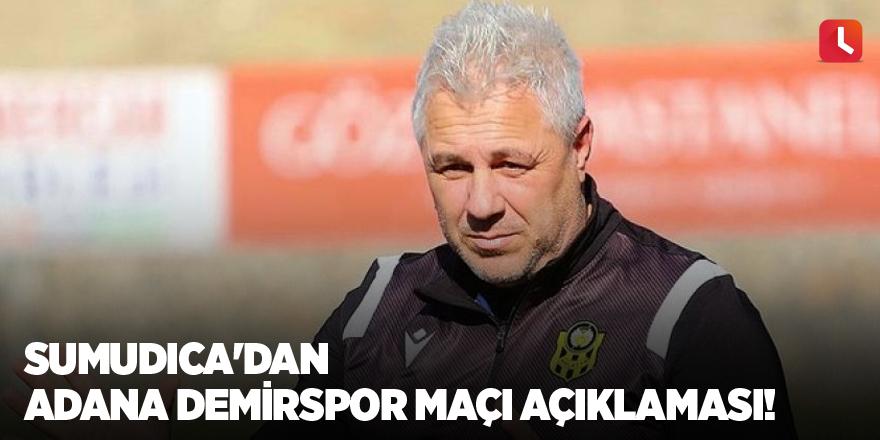 Sumudica'dan Adana Demirspor maçı açıklaması!