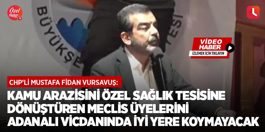 Vursavuş: Kamu arazisini özel sağlık tesisine dönüştüren meclis üyelerini Adanalı vicdanında iyi yere koymayacak