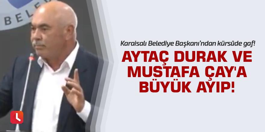 Aytaç Durak ve Mustafa Çay'a büyük ayıp!