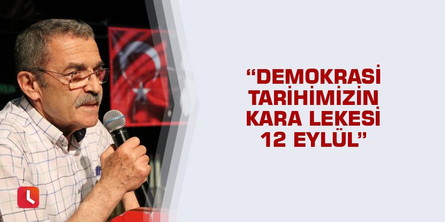 """""""Demokrasi tarihimizin kara lekesi 12 Eylül"""""""
