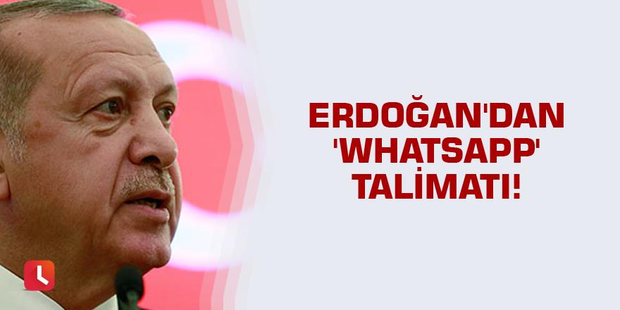 Erdoğan'dan 'Whatsapp' talimatı!