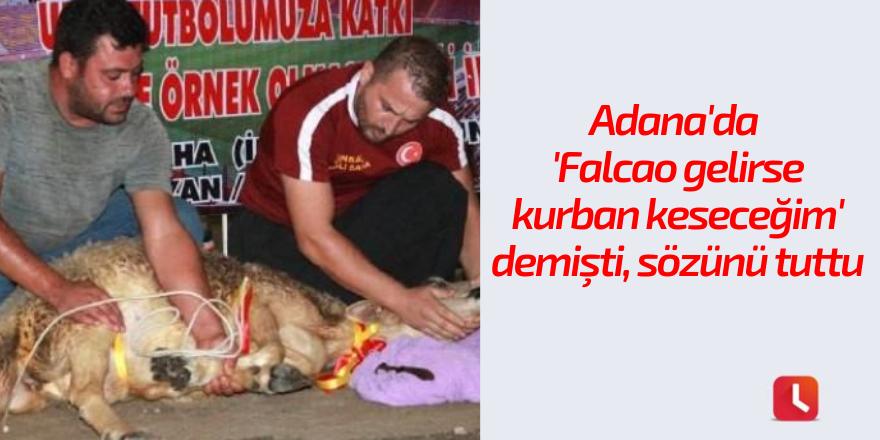 Adana'da 'Falcao gelirse kurban keseceğim' demişti, sözünü tuttu