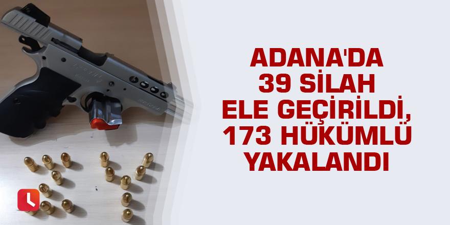 Adana'da 39 silah ele geçirildi, 173 hükümlü yakalandı