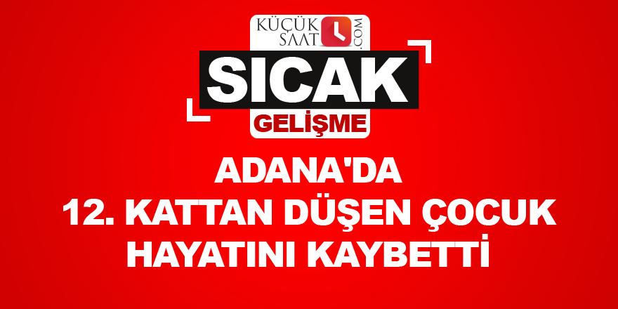 Adana'da 12. kattan düşen çocuk öldü