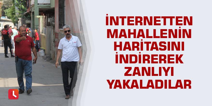 İnternetten mahallenin haritasını indirerek zanlıyı yakaladılar