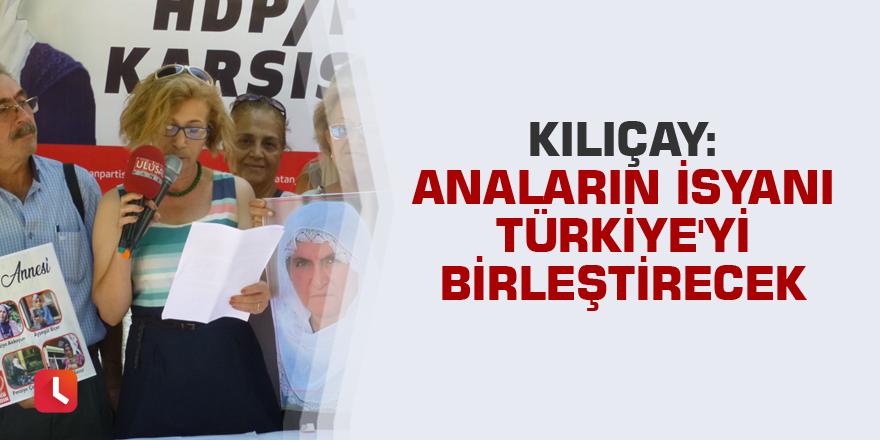 Kılıçay: Anaların isyanı Türkiye'yi birleştirecek