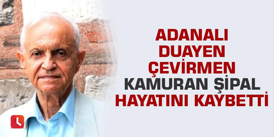 Adanalı Duayen Çevirmen Kamuran Şipal, hayatını kaybetti