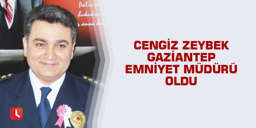 Cengiz Zeybek Gaziantep Emniyet Müdürü oldu