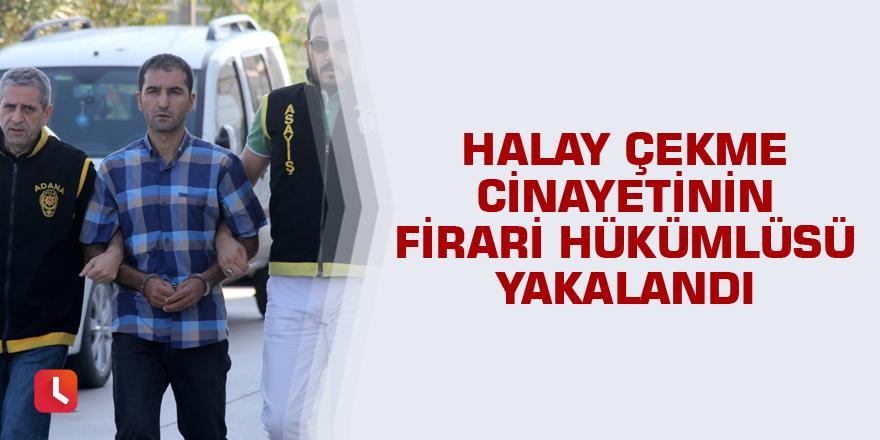 Halay çekme cinayetinin firari hükümlüsü yakalandı