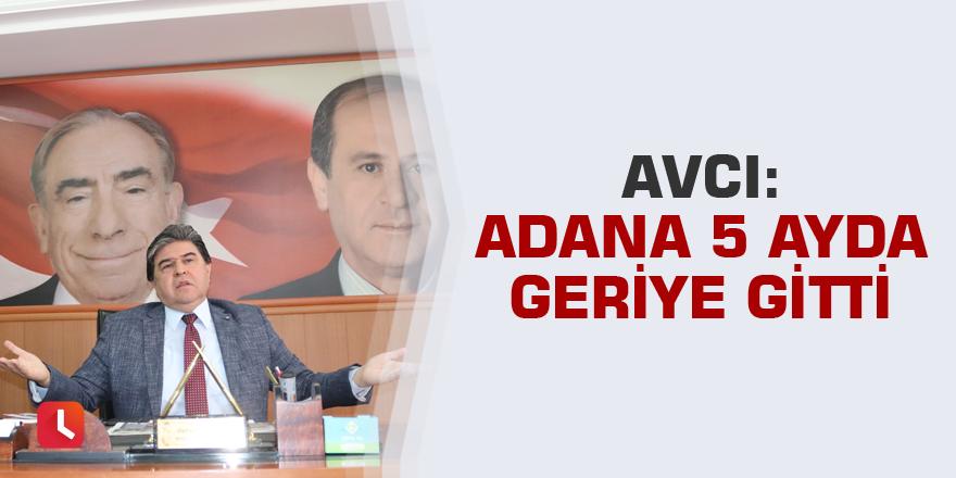 """Avcı: """"Adana 5 ayda geriye gitti"""""""