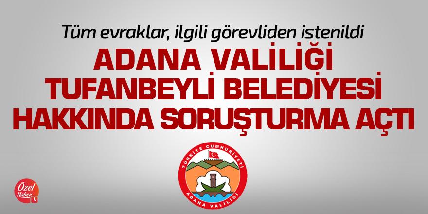 Adana Valiliği'nden Tufanbeyli Belediyesi'ne soruşturma