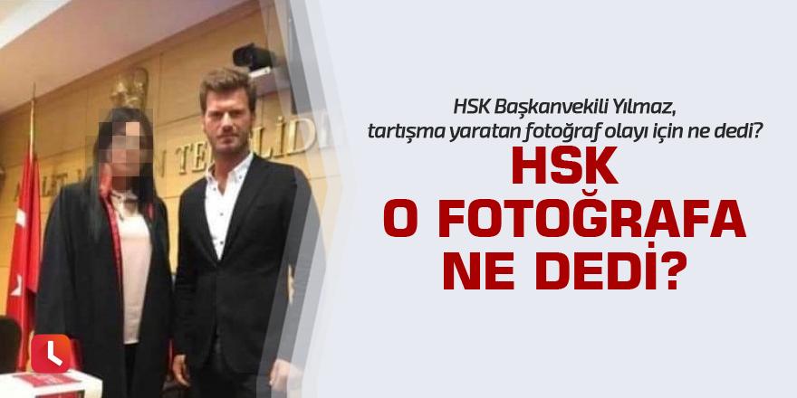 HSK o fotoğrafa ne dedi
