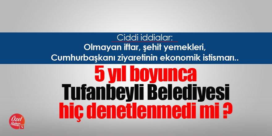 5 yıl boyunca Tufanbeyli Belediyesi hiç denetlenmedi mi ?