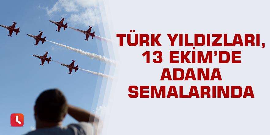Türk yıldızları, 13 Ekim'de Adana semalarında