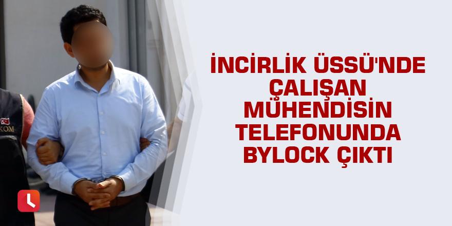 İncirlik Üssü'nde çalışan mühendisin telefonunda ByLock çıktı