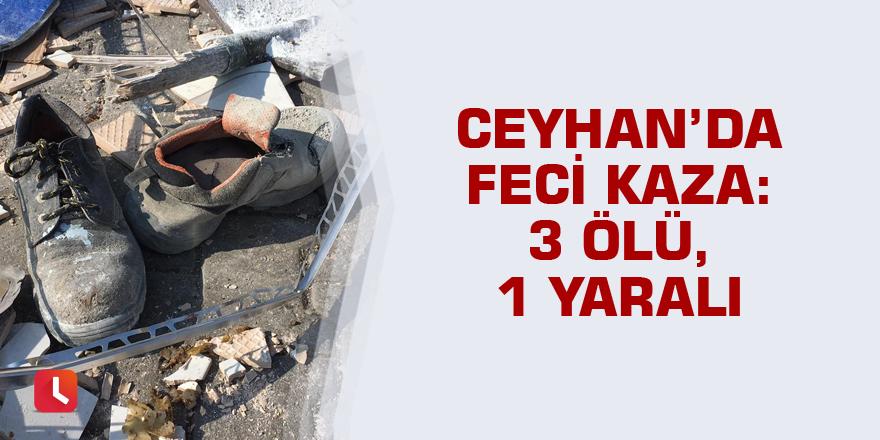 Ceyhan'da feci kaza: 3 ölü, 1 yaralı