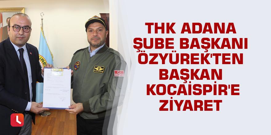 THK Adana Şube Başkanı Özyürek'ten Başkan Kocaispir'e ziyaret