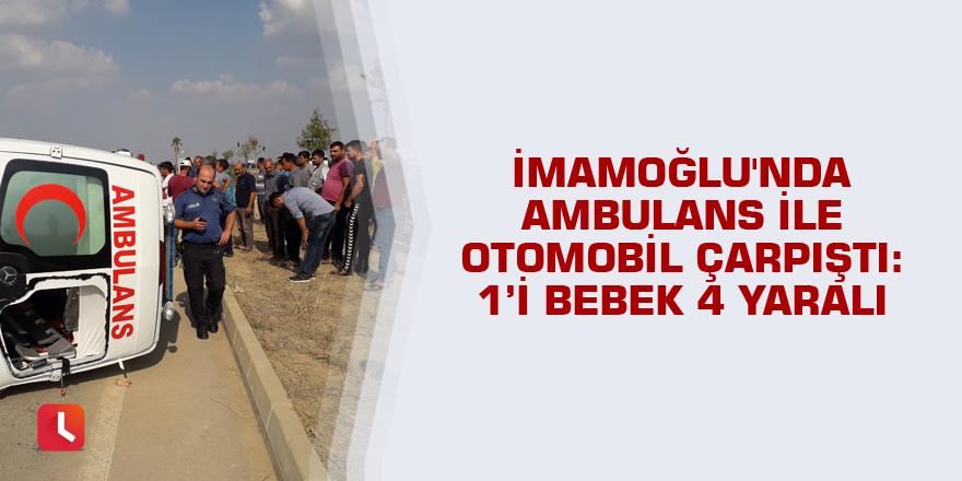 İmamoğlu'nda ambulans ile otomobil çarpıştı: 1'i bebek 4 yaralı