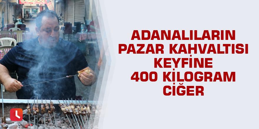 Adanalıların pazar kahvaltısı keyfine 400 kilogram ciğer