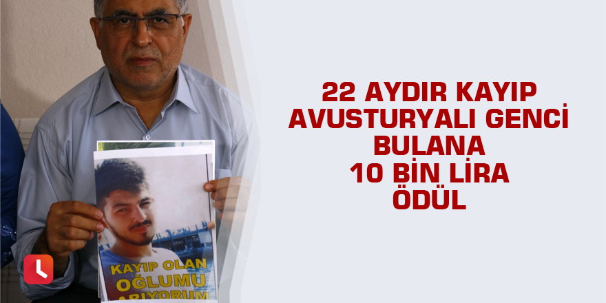 22 aydır kayıp Avusturyalı genci bulana 10 bin lira ödül