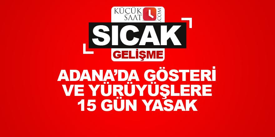 Adana'da gösteri ve yürüyüşlere 15 gün yasak
