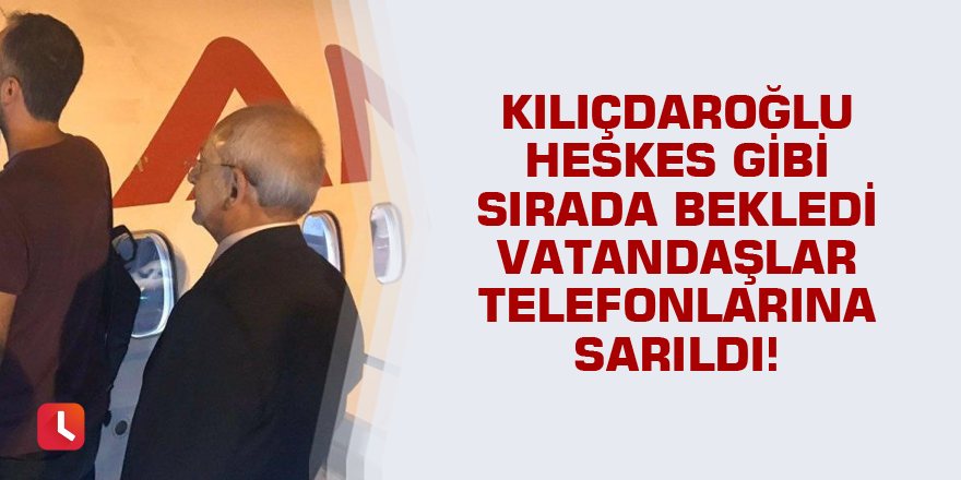 Kılıçdaroğlu herkes gibi sırada bekledi vatandaşlar telefonlarına sarıldı!