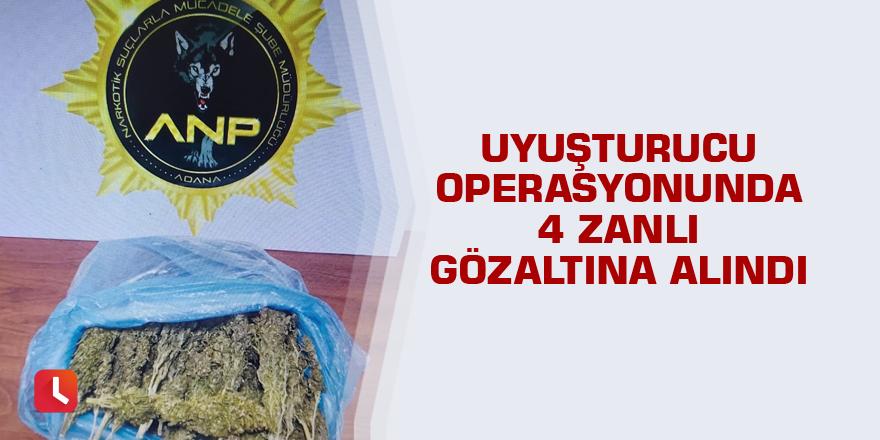 Uyuşturucu operasyonunda 4 zanlı gözaltına alındı