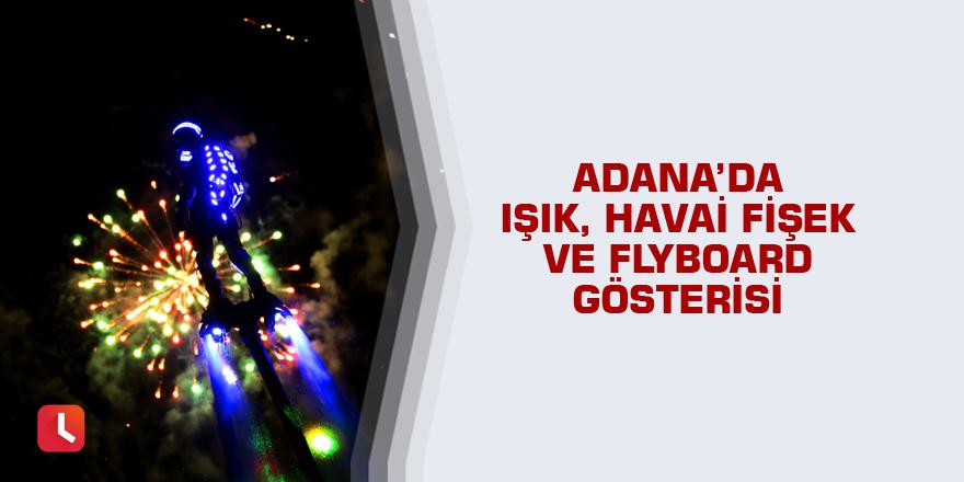 Adana'da ışık, havai fişek ve flyboard gösterisi