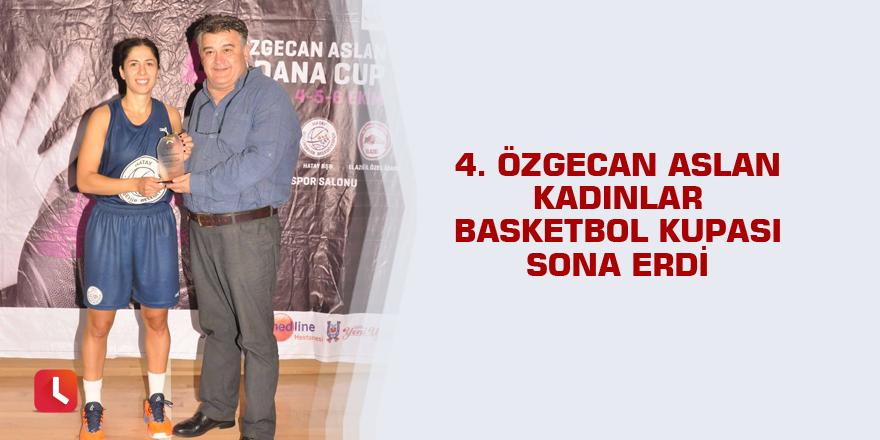 4. Özgecan Aslan Kadınlar Basketbol Kupası sona erdi