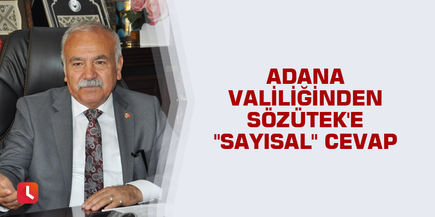 """Adana Valiliğinden Sözütek'e """"sayısal"""" cevap"""