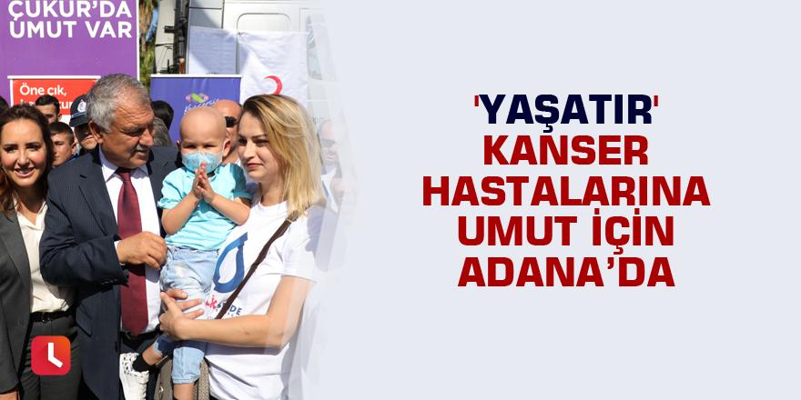'YaşaTIR' kanser hastalarına umut için Adana'da