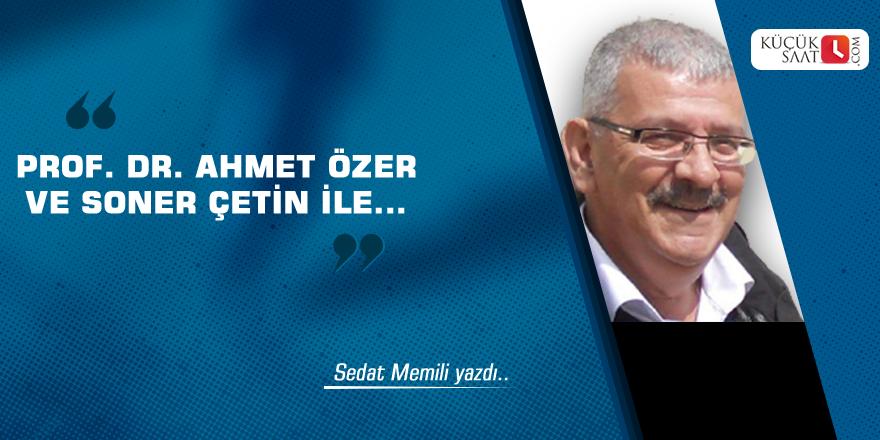PROF. DR. AHMET ÖZER VE SONER ÇETİN İLE...