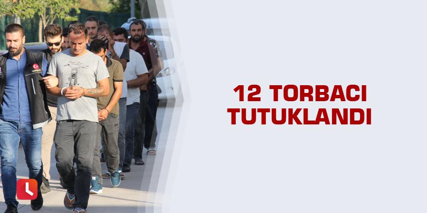12 torbacı tutuklandı