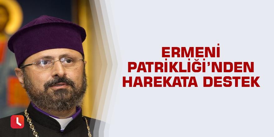 Ermeni Patrikliği'nden harekata destek