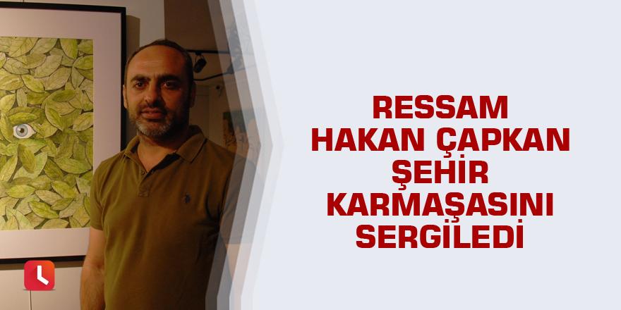 Ressam Hakan Çapkan şehir karmaşasını sergiledi