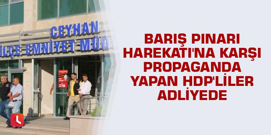 Barış Pınarı Harekatı'na karşı propaganda yapan HDP'liler adliyede