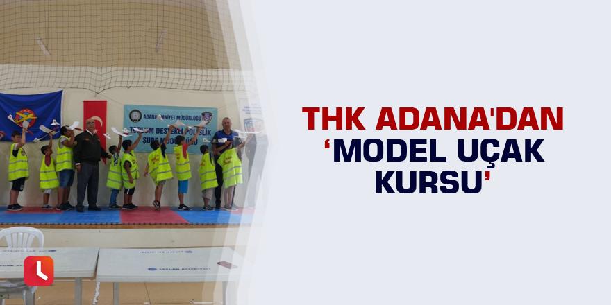 THK Adana'dan 'Model Uçak Kursu'