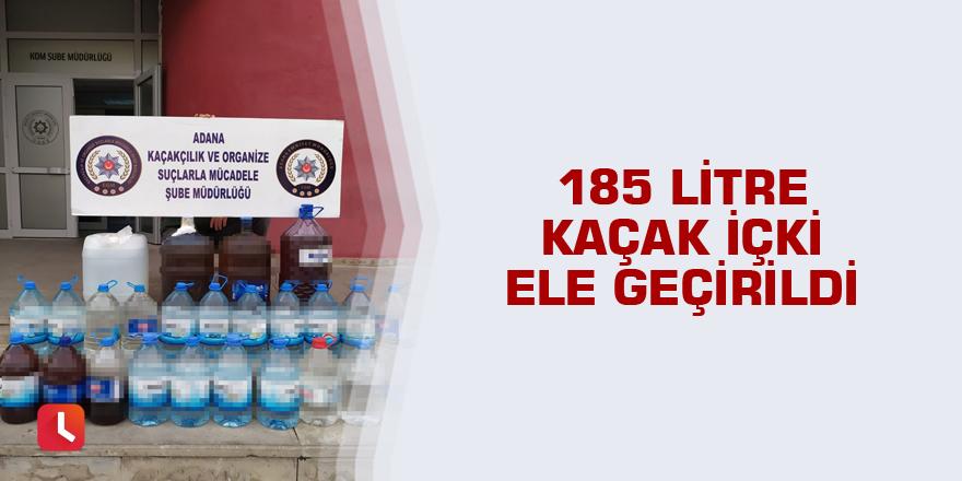 185 litre kaçak içki ele geçirildi