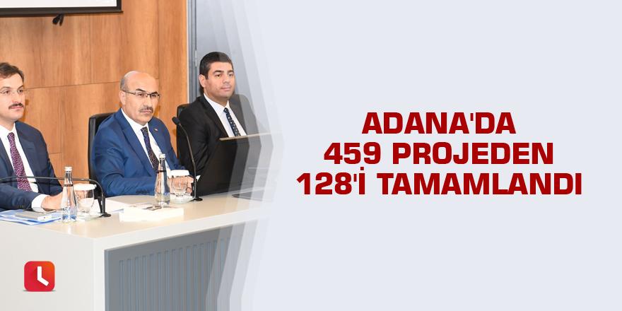 Adana'da 459 projeden 128'i tamamlandı