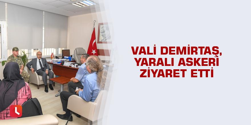 Vali Demirtaş, yaralı askeri ziyaret etti
