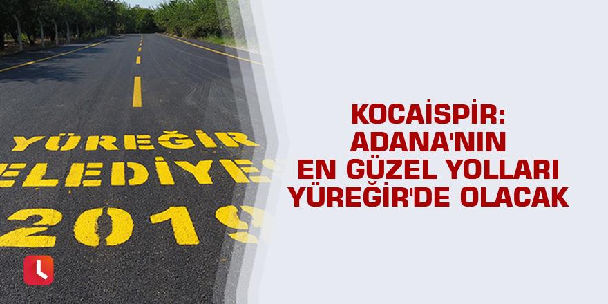 Kocaispir: Adana'nın en güzel yolları Yüreğir'de olacak