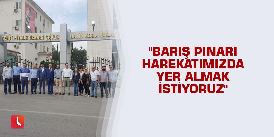 """""""Barış Pınarı Harekatımızda yer almak istiyoruz"""""""