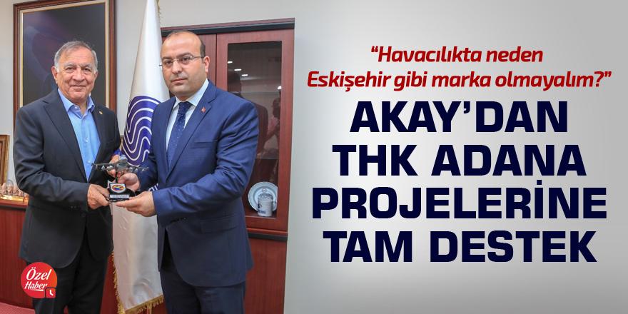 Başkan Akay'dan THK Adana projelerine tam destek!