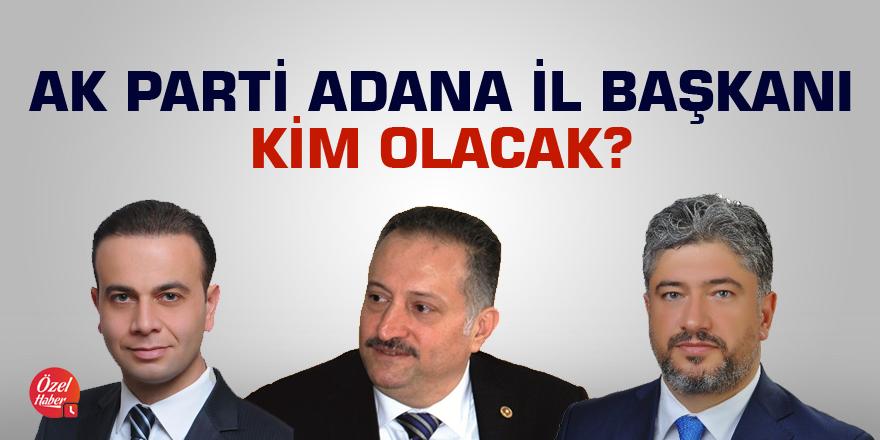 AK Parti Adana İl Başkanlığı için öne çıkan üç isim