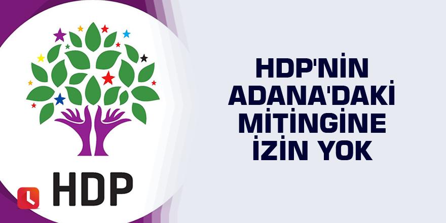 HDP'nin Adana'daki mitingine izin yok
