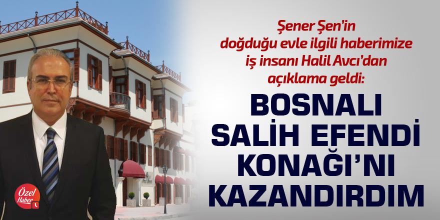 Halil Avcı: Bosnalı Salih Efendi Konağı'nı kazandırdım