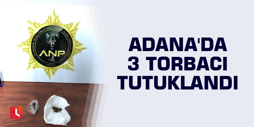 Adana'da 3 torbacı tutuklandı