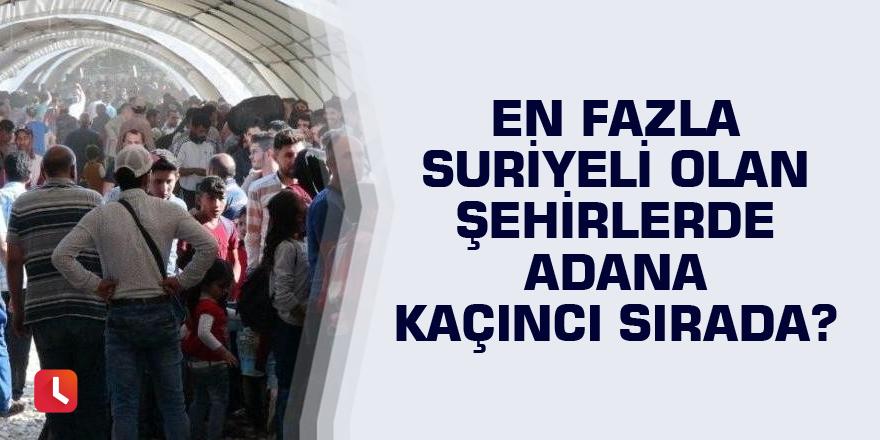 En Fazla Suriyeli olan Şehirlerde Adana kaçıncı sırada?