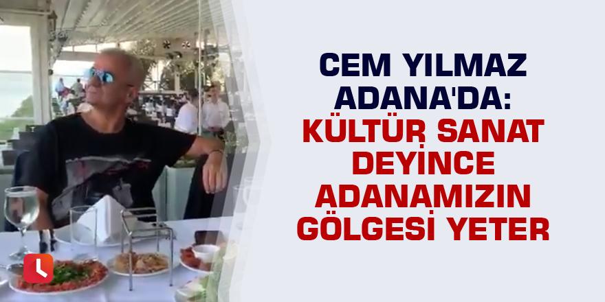 Cem Yılmaz Adana'da: Kültür Sanat deyince Adanamızın gölgesi yeter