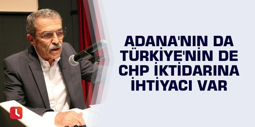 Adana'nın da Türkiye'nin de CHP iktidarına ihtiyacı var